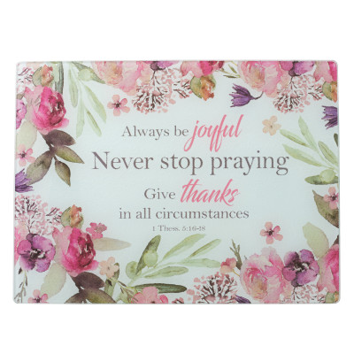 Always Be Joyful Glass Cutting Board - 1 Thessalonians 5: 16-18