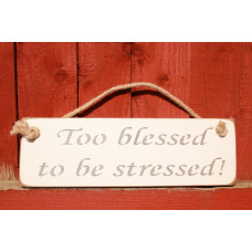 Too Blessed To Be Stressed Rustic Plaque