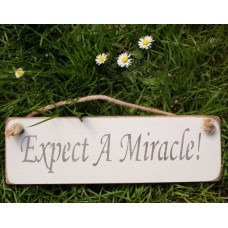 Expect A Miracle Rustic Plaque