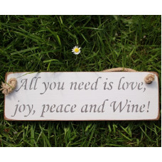 All You Need is Love Joy Peace & Wine! Rustic Plaque