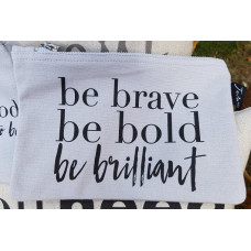Be Brave, Be Bold, Be Brilliant Make Up Bag