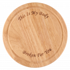 Bread Board - This is My Body Broken For You