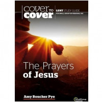 Cover To Cover Prayers of Jesus Lent Guide