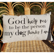 Cushion - God Help Me Be The Person My Dog Thinks I Am