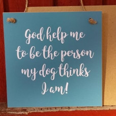 Gift A Card - God Help Me To Be The Person My Dog Thinks I Am!