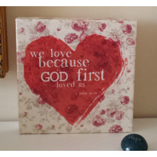 We Love Because He First Loved Us Canvas Plaque
