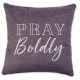 Pray Boldly Cushion