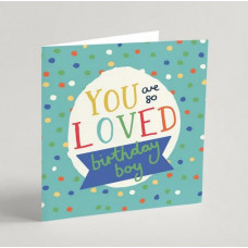 You Are So Loved Birthday Boy Greetings Card