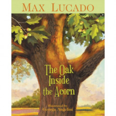The Oak Inside The Acorn Children's Book By Max Lucado