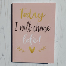 Today I Choose Life Notebook