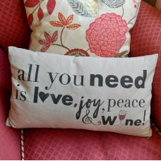 Cushion All You Need Is Love, Joy Peace and Wine!